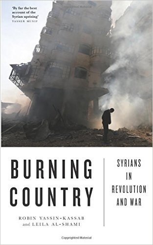 The Burning Country: Syrians in Revolution and War